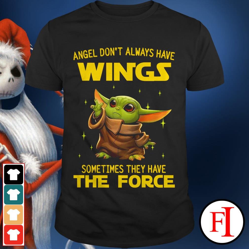 Angel don't always have wings sometimes they have the Force Baby Yoda shirt