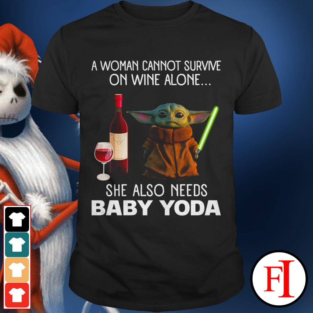 Baby Yoda A woman cannot survive on wine alone she also needs shirt