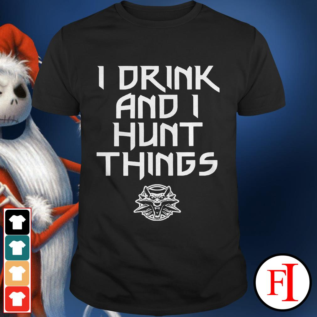 I drink and I hunt things The Witcher shirt
