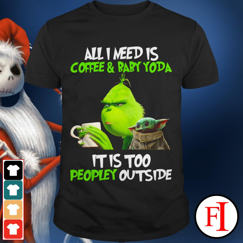 All I need is coffee and baby Yoda it is too peopley outside the Grinch shirt