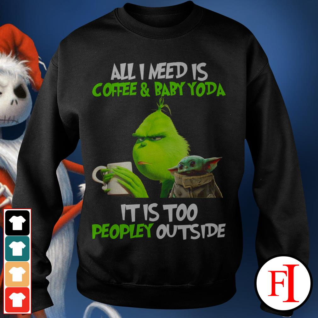 All I need is coffee and baby Yoda it is too peopley outside the Grinch Sweater