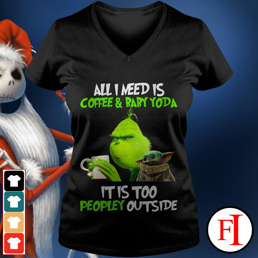 All I need is coffee and baby Yoda it is too peopley outside the Grinch V-neck t-shirt