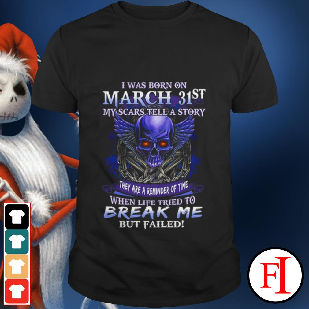 Official I was born in March 31st my scars tell a story they are a reminder of time shirt