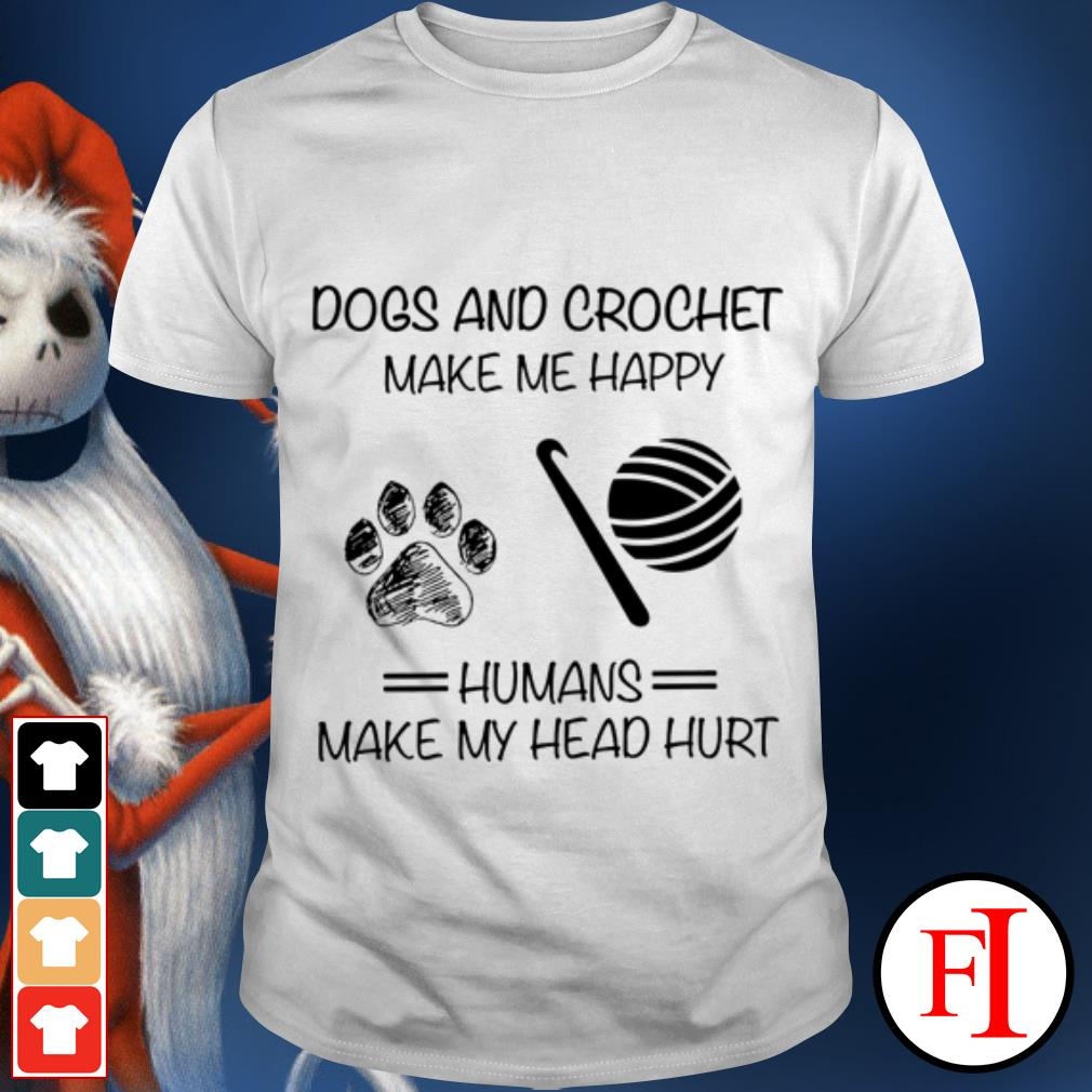 Official Dogs and Crochet make me happy humans make my head hurt shirt