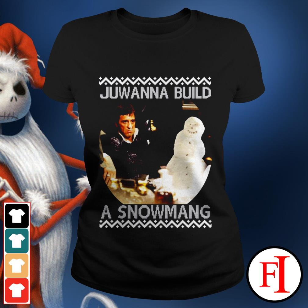 Official Scarface Juwanna build a snowman Christmas Ladies tee