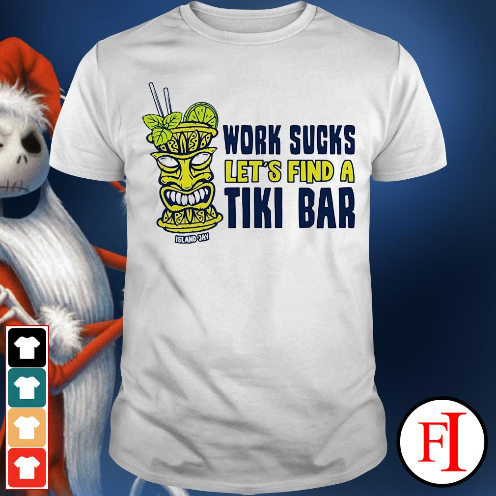 Official IF Work sucks let's find a Tiki bar shirt