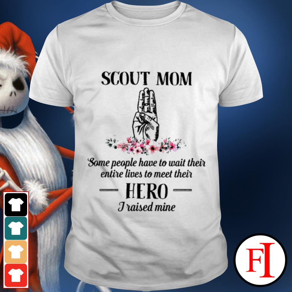 Some people have to wait their entire lives to meet their hero Scout mom shirt