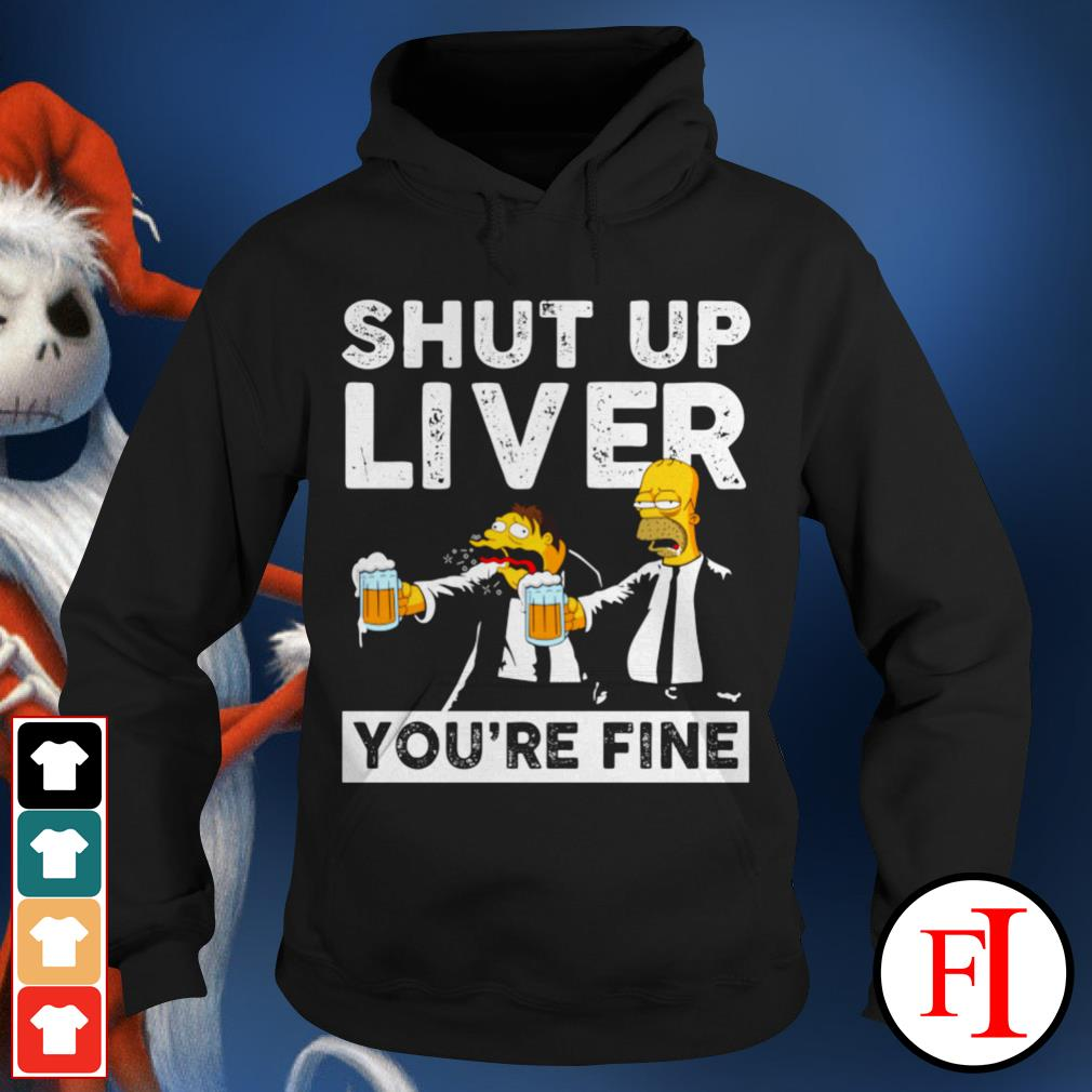 Shut up liver you're fine Simpson Hoodie