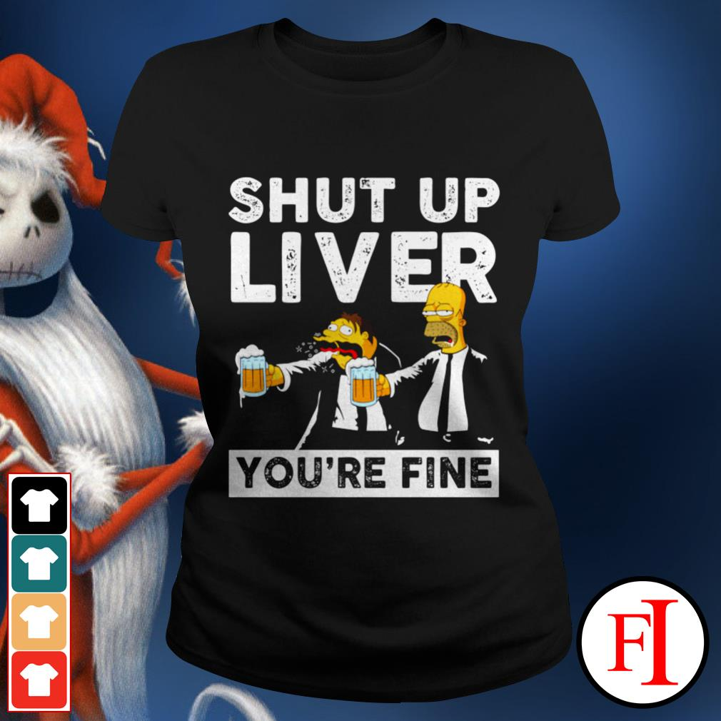 Shut up liver you're fine Simpson Ladies tee