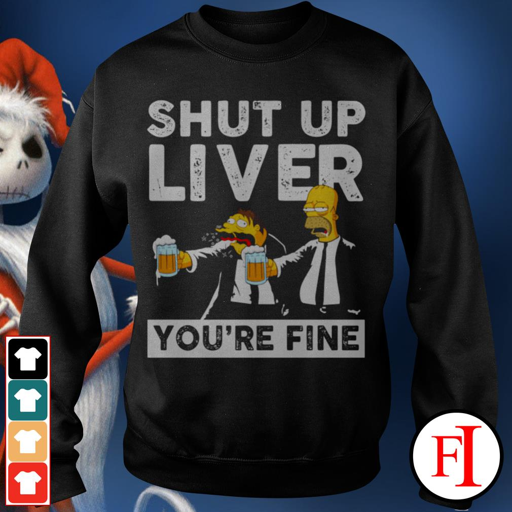 Shut up liver you're fine Simpson Sweater