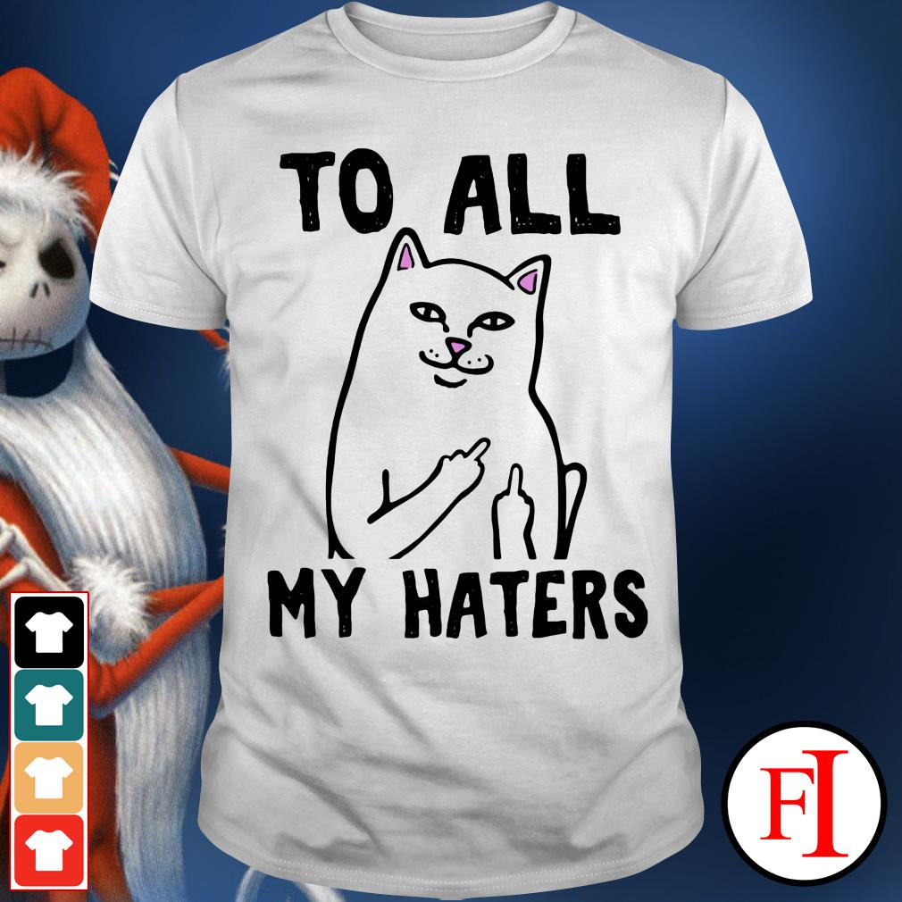 To all my haters Middle finger cat shirt