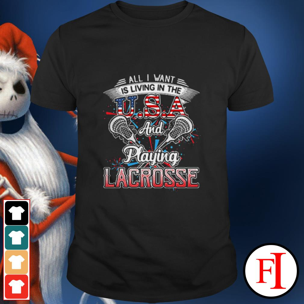 All I want is living in the USA and playing the Lacrosse shirt