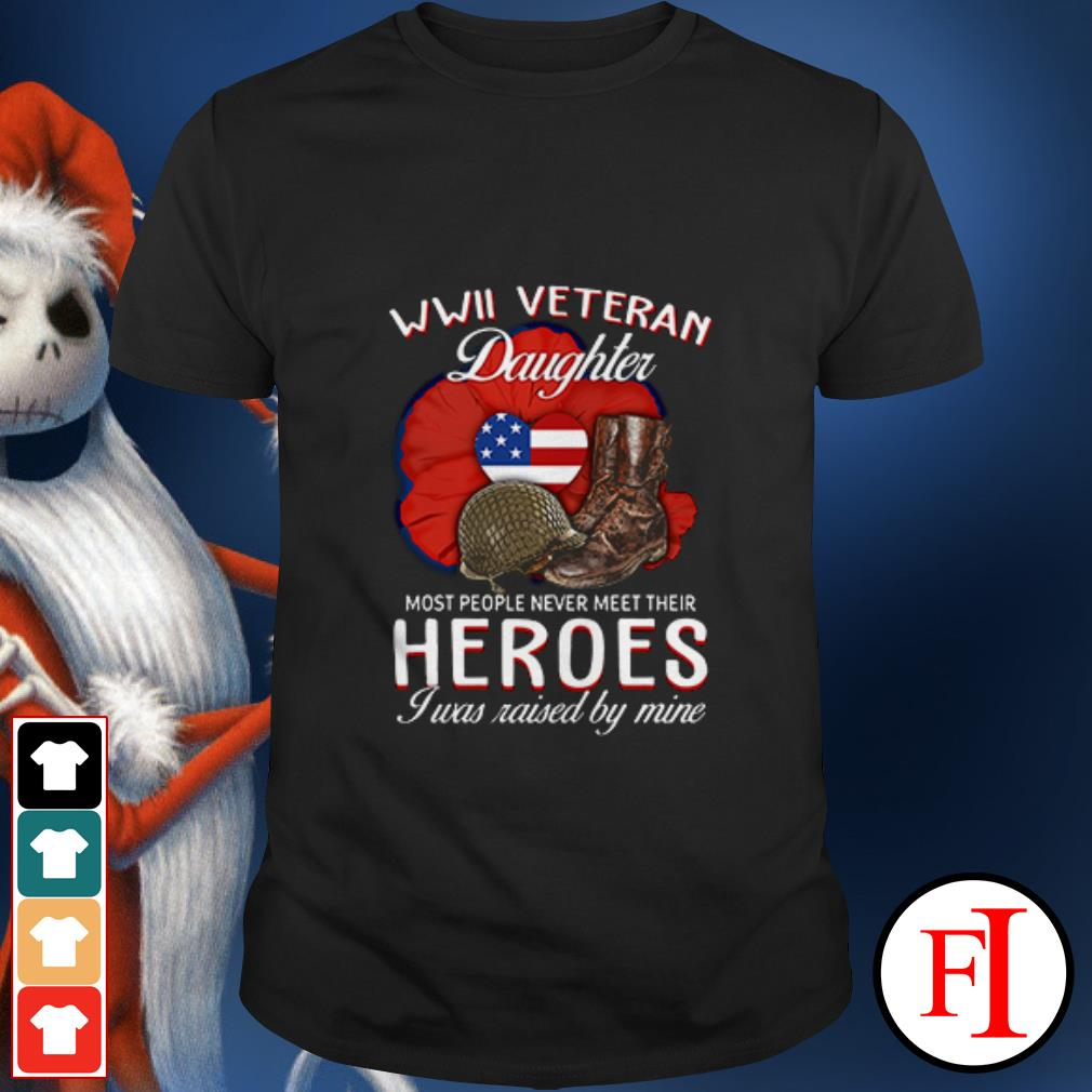 WWII Veteran Daughter most people never meet their heroes shirt
