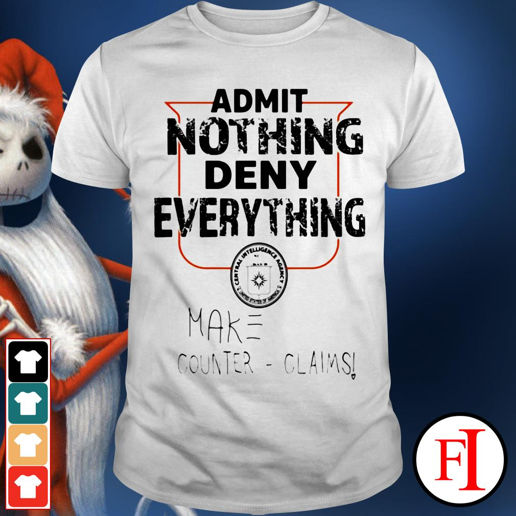 Admit nothing deny everything make counter claims IF shirt
