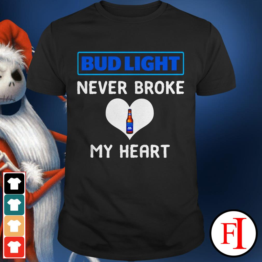 Beer Bud light never broke my heart shirt