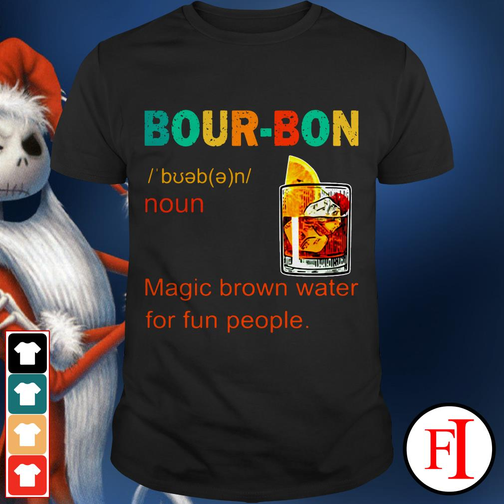 Bourbon magic brown water for fun people sunset IF shirt