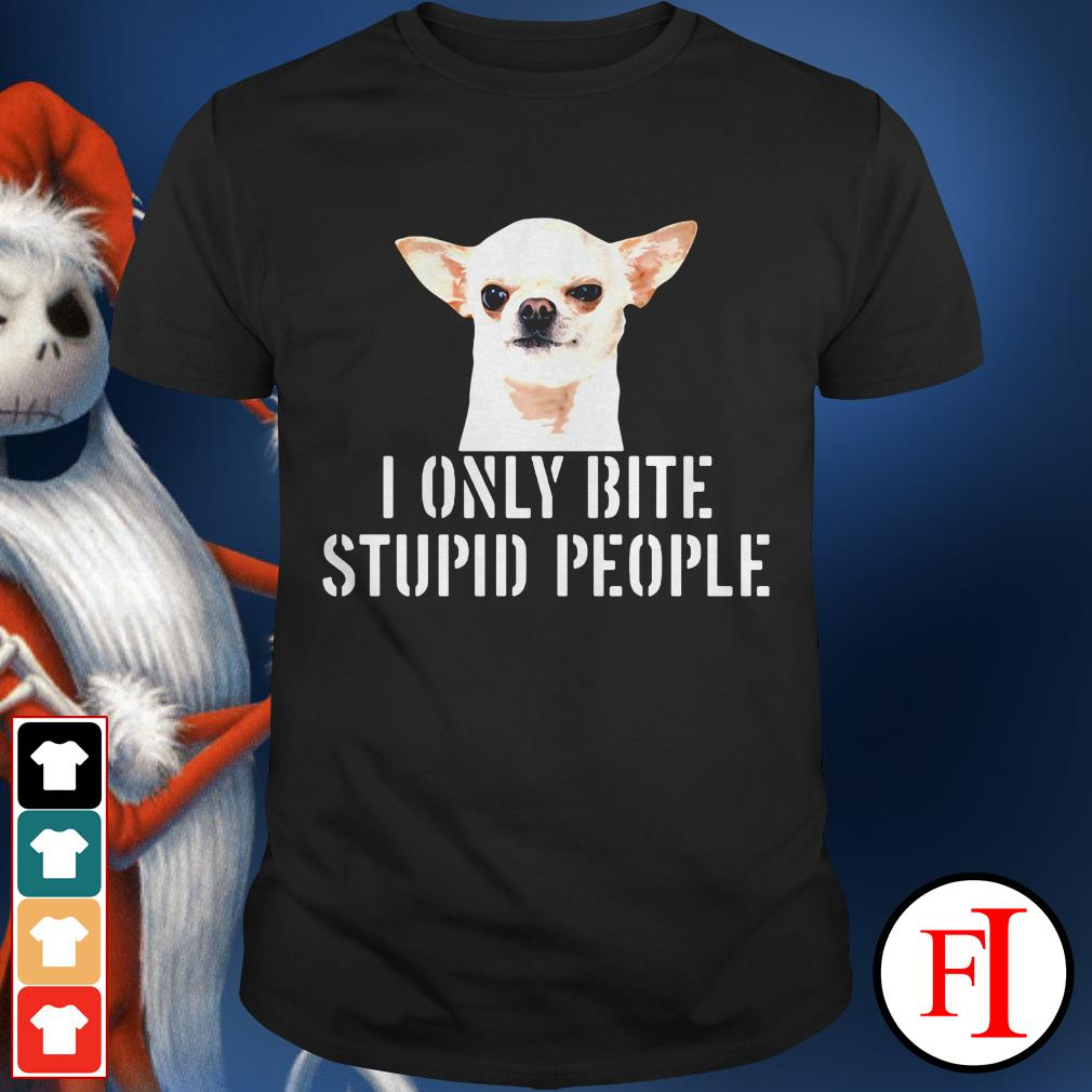Chihuahua Dog I only bite stupid people IF shirt