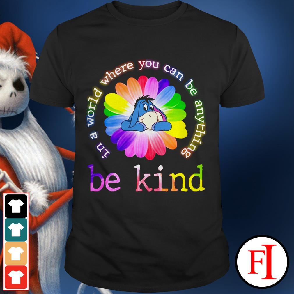 Color lovely Eeyore in a world where you can be anything be kind shirt