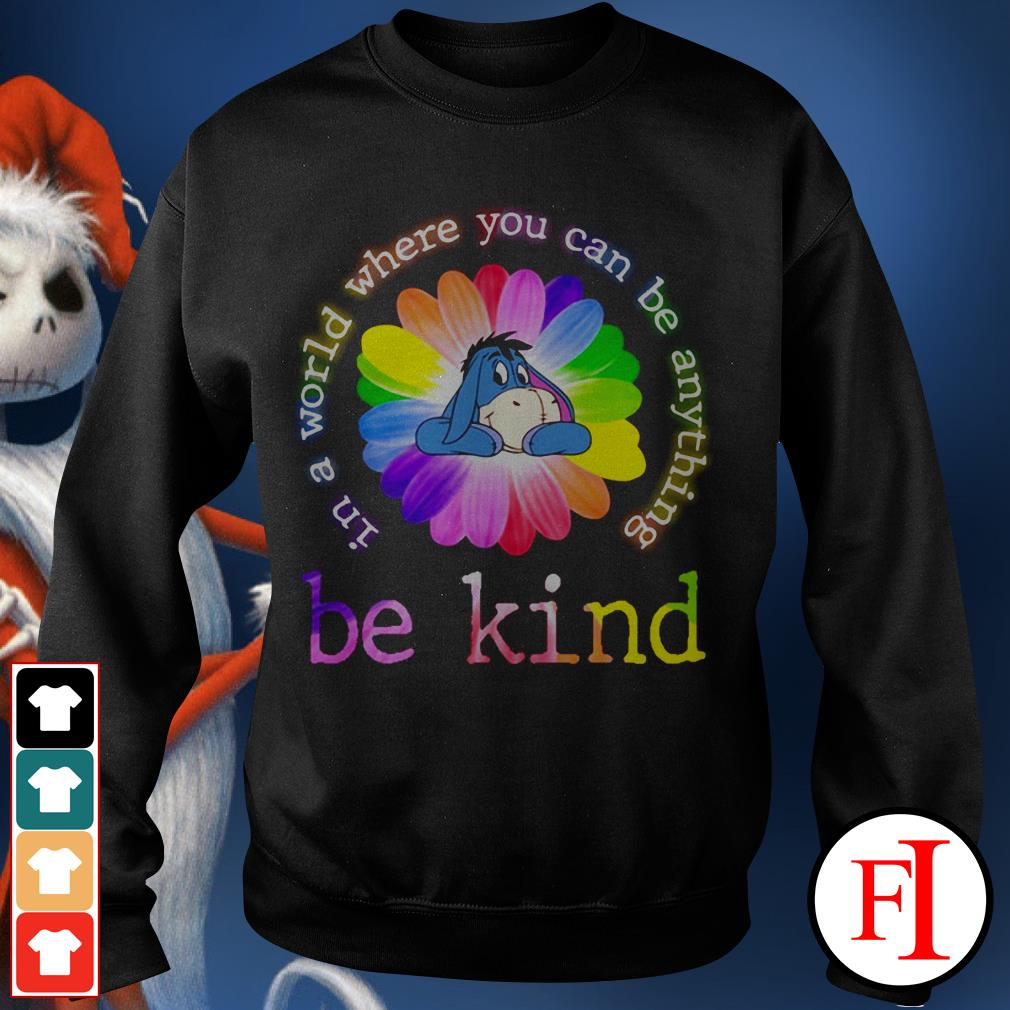Color lovely Eeyore in a world where you can be anything be kind Sweater