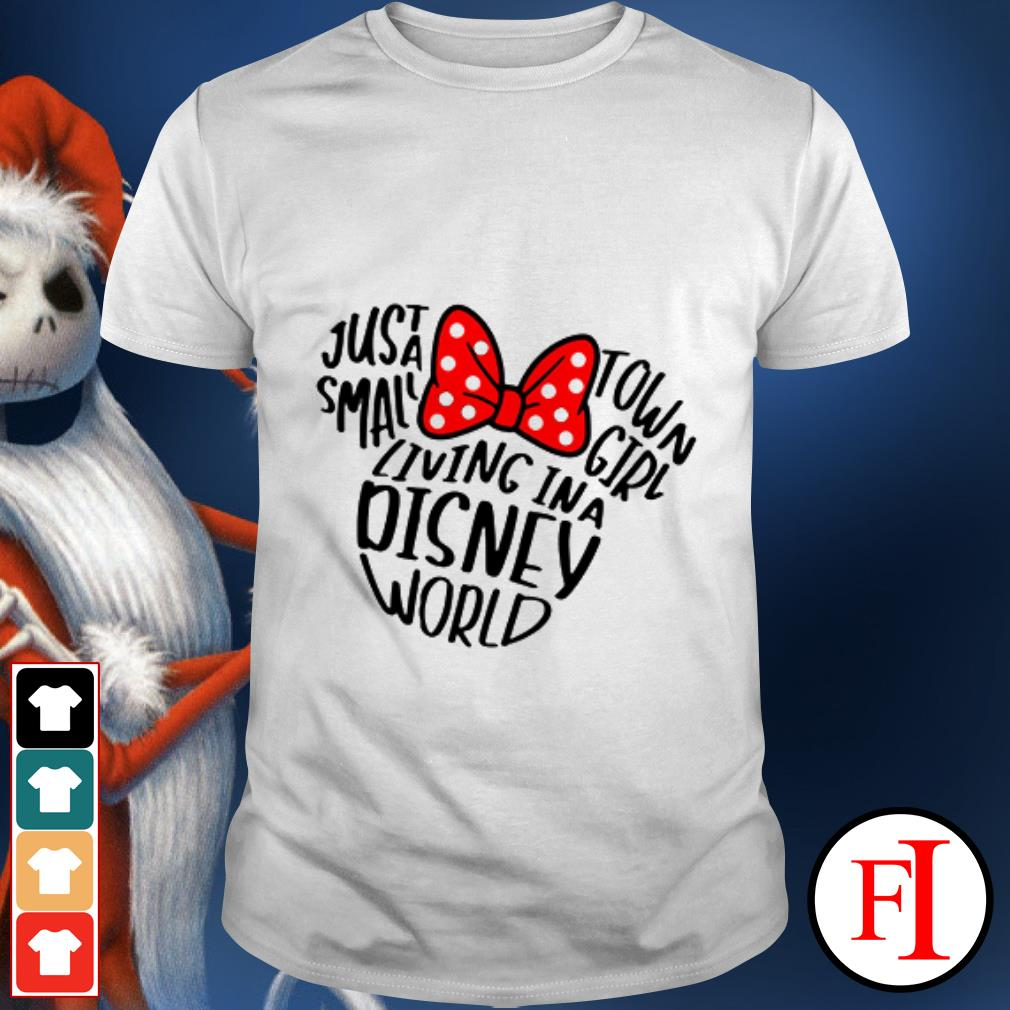 A Disney world just a small town girl living in IF shirt