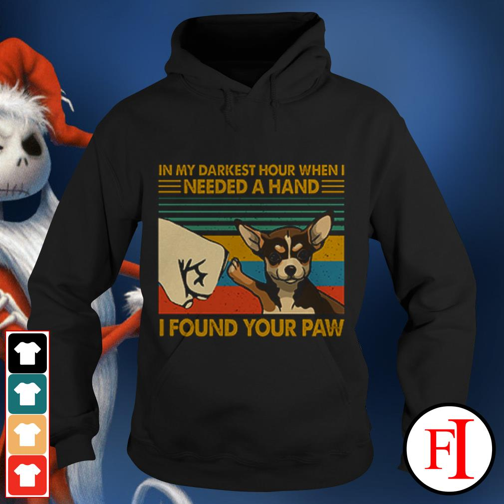 Dog Chihuahua In my darkest hour when I needed a hand I found your paw sunset Hoodie