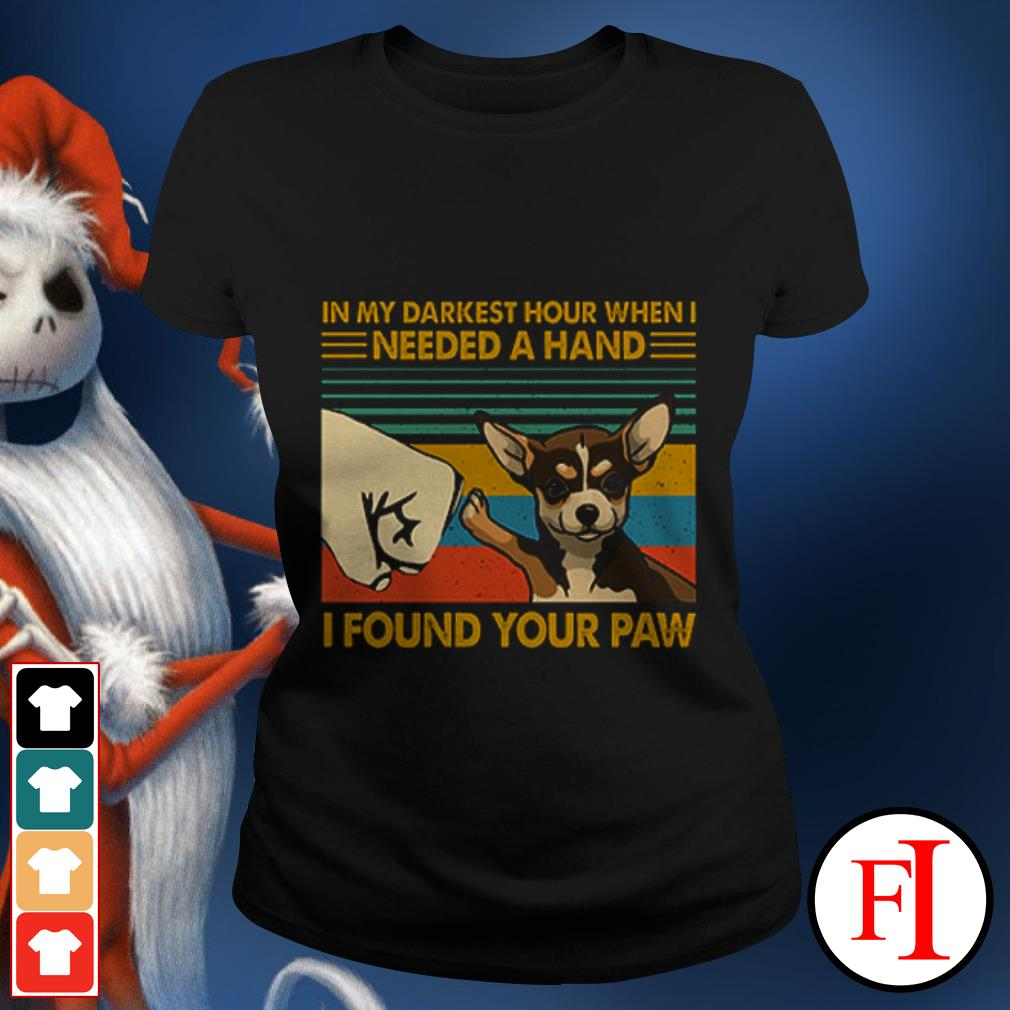 Dog Chihuahua In my darkest hour when I needed a hand I found your paw sunset Ladies tee