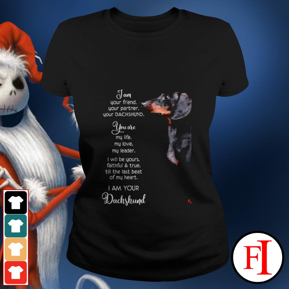 Dog Dachshund I am your friend your partner your and you are my life my love my leader Ladies tee