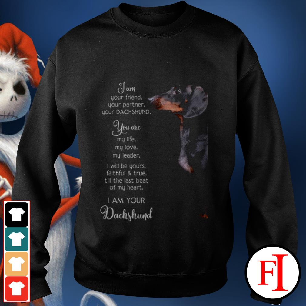 Dog Dachshund I am your friend your partner your and you are my life my love my leader Sweater