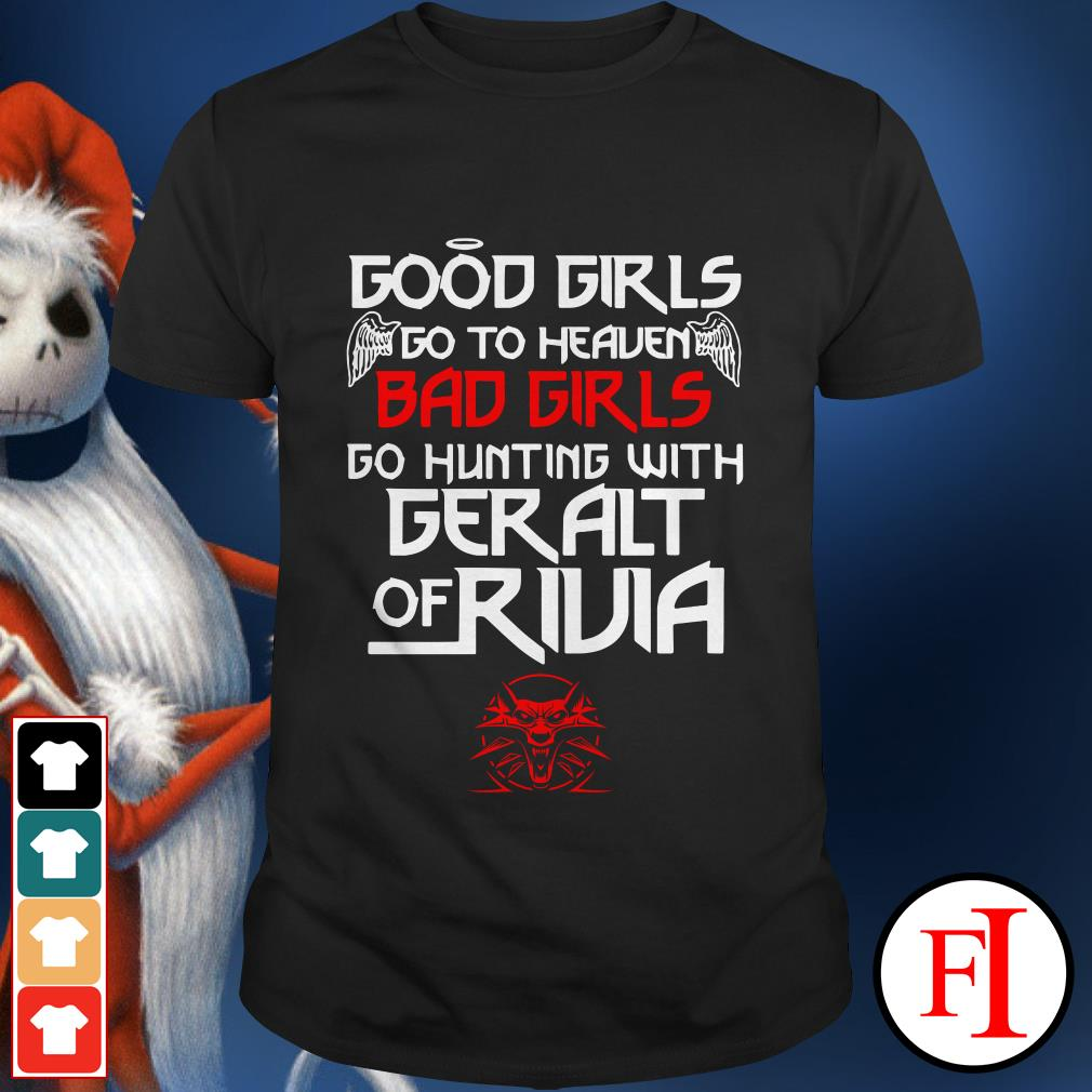 Good girls go to heaven bad girls Geralt of Rivia IF The Witcher shirt