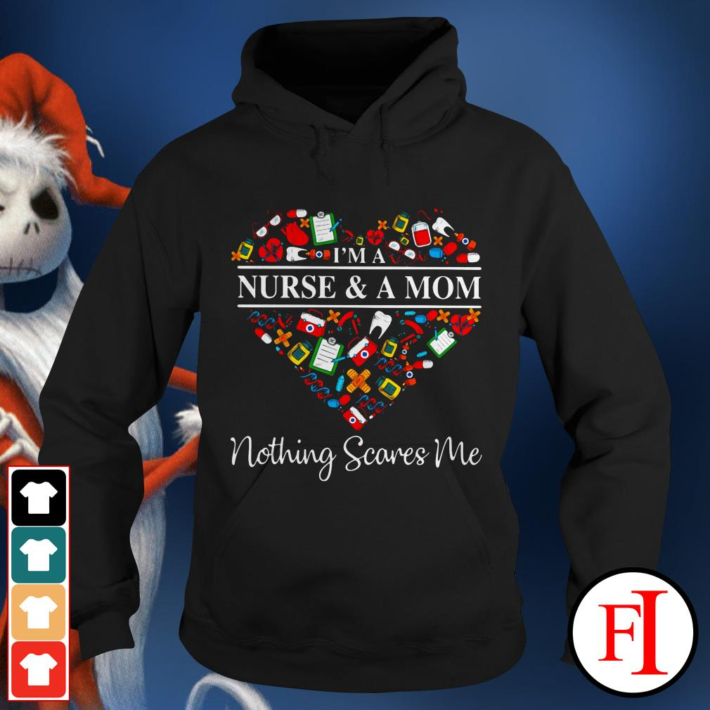 I'm a nurse and a mom nothing scares me heart love IF Hoodie