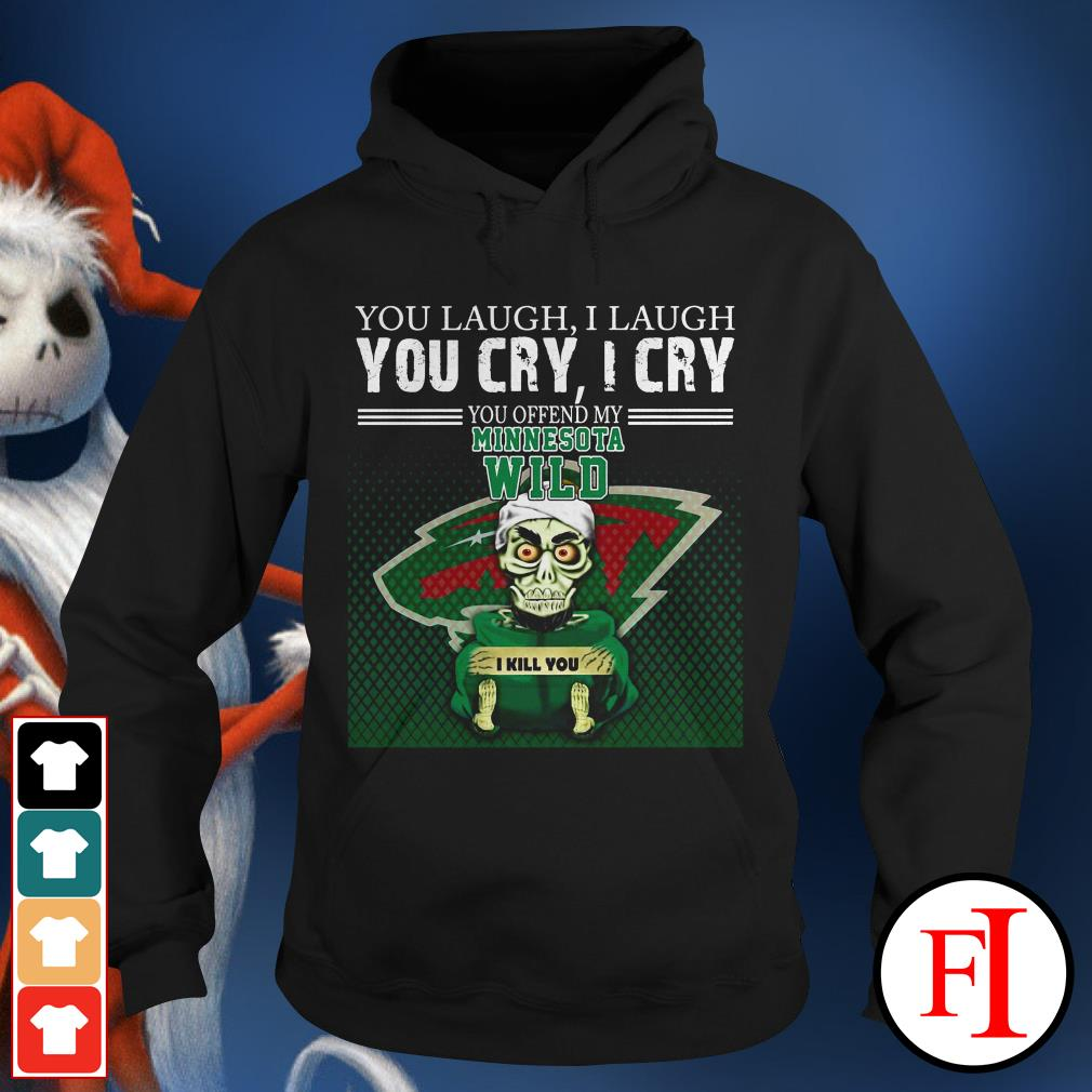 I laugh You laugh you cry I cry you offend my minnesota wild Hoodie