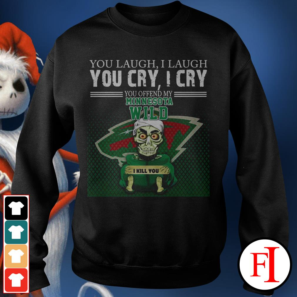 I laugh You laugh you cry I cry you offend my minnesota wild Sweater