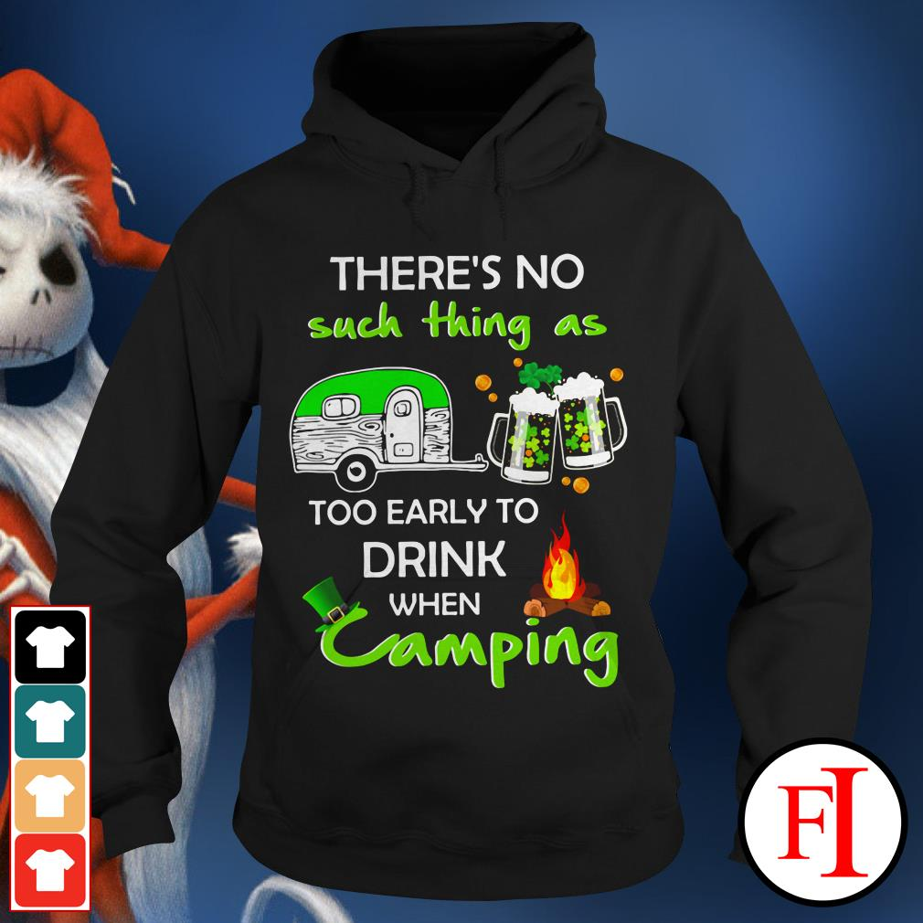 Like There's no such thing as too early to drink when camping IF Hoodie