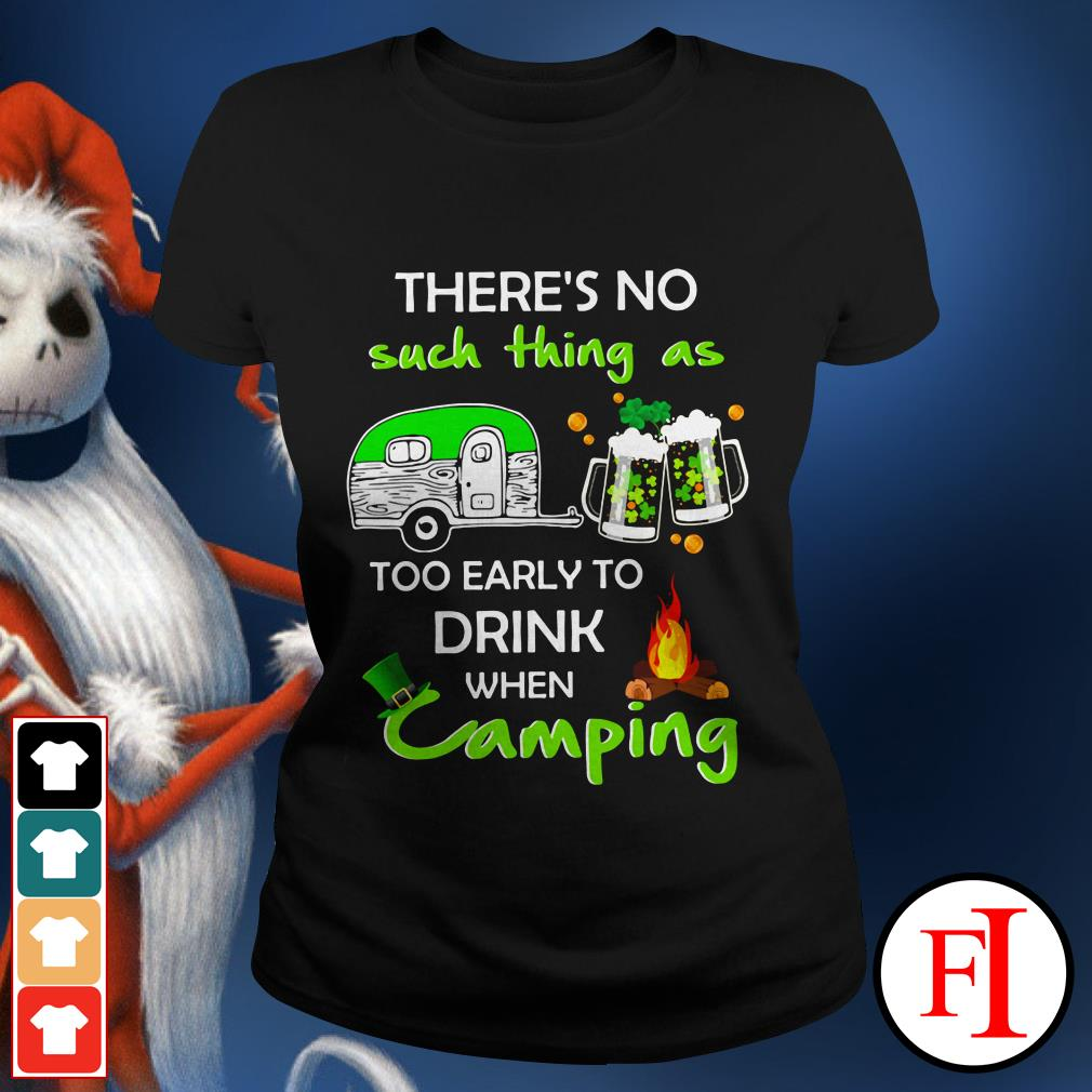 Like There's no such thing as too early to drink when camping IF Ladies tee