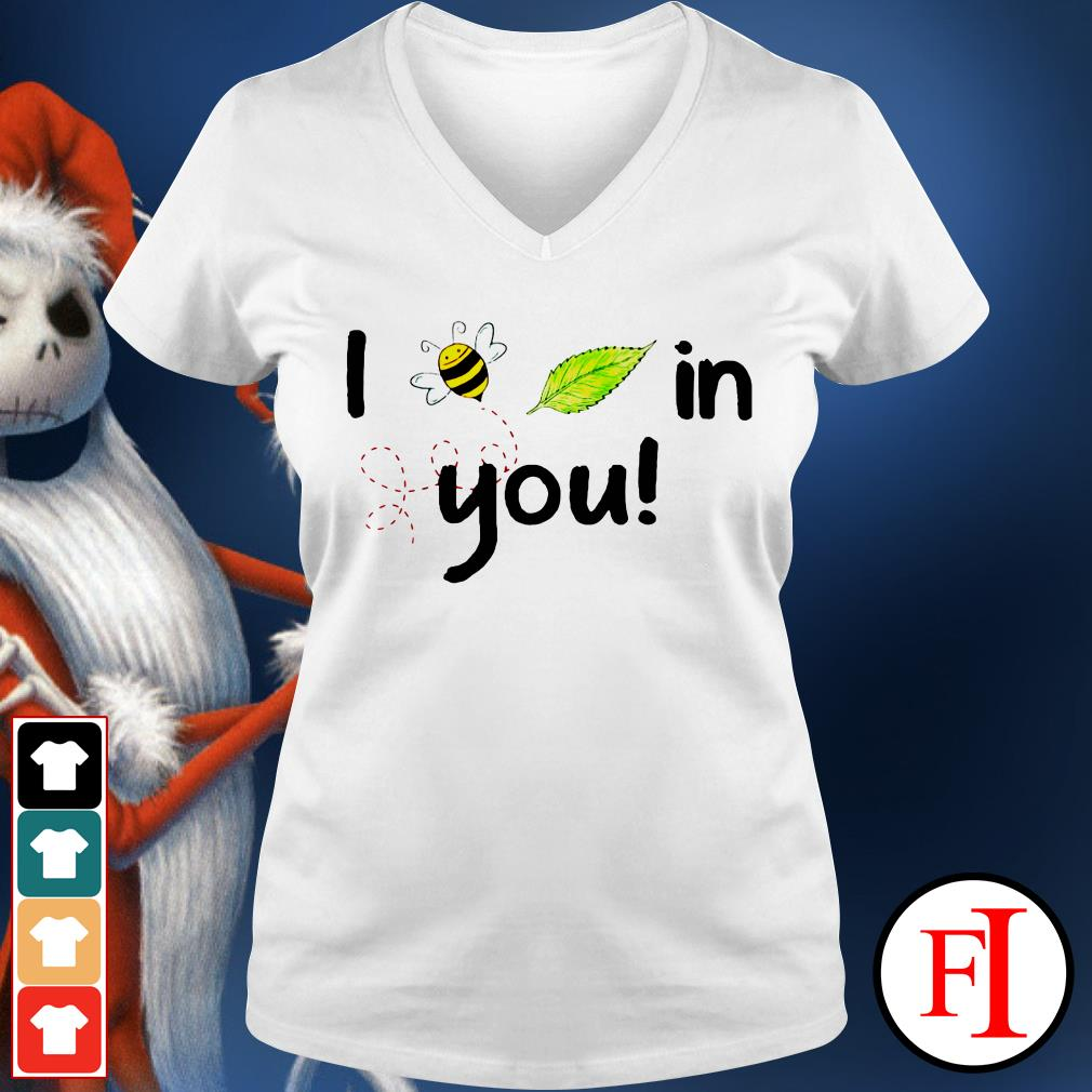 I love the bee leaf in you V-neck t-shirt