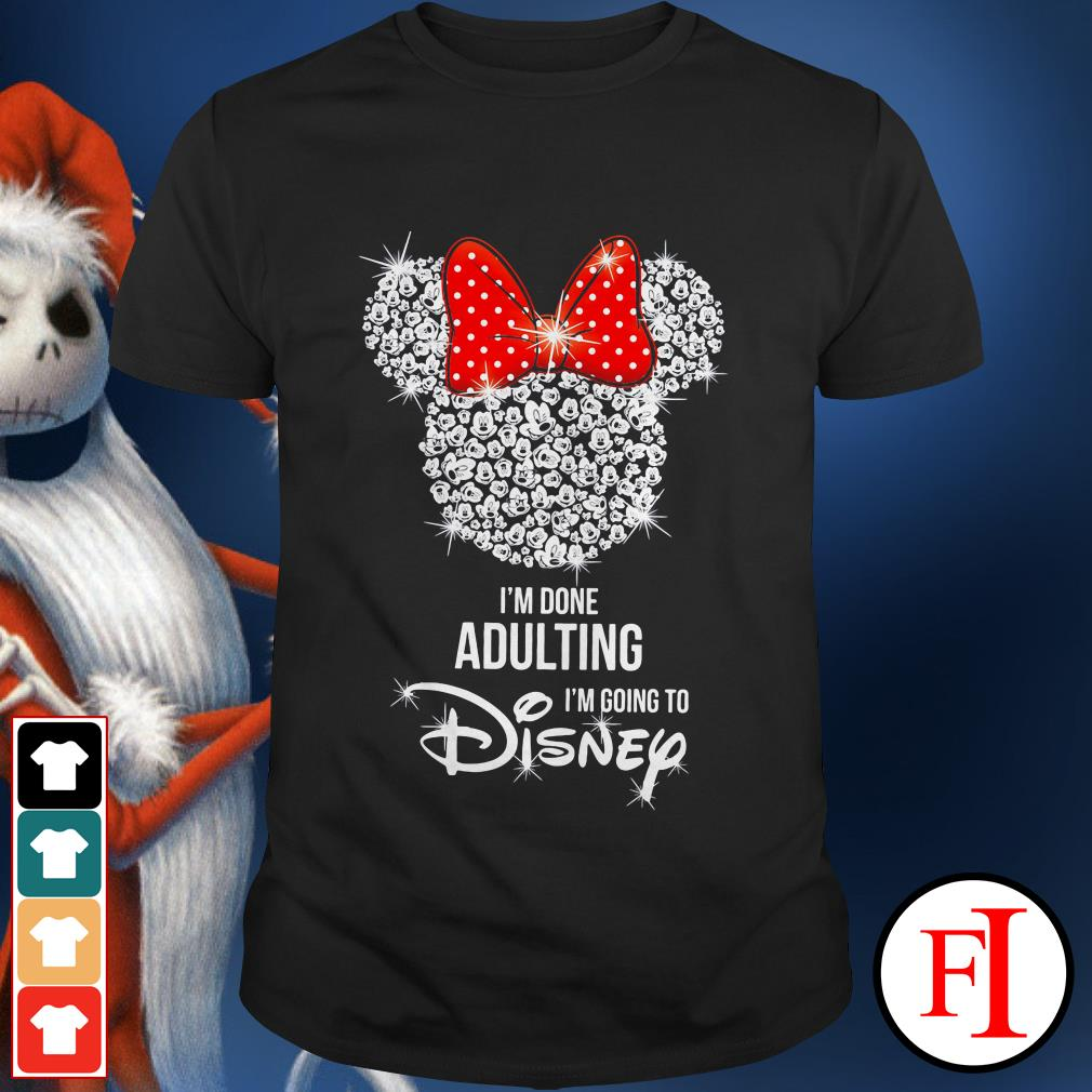 Love I'm Going to Disney I'm Done Adulting IF shirt