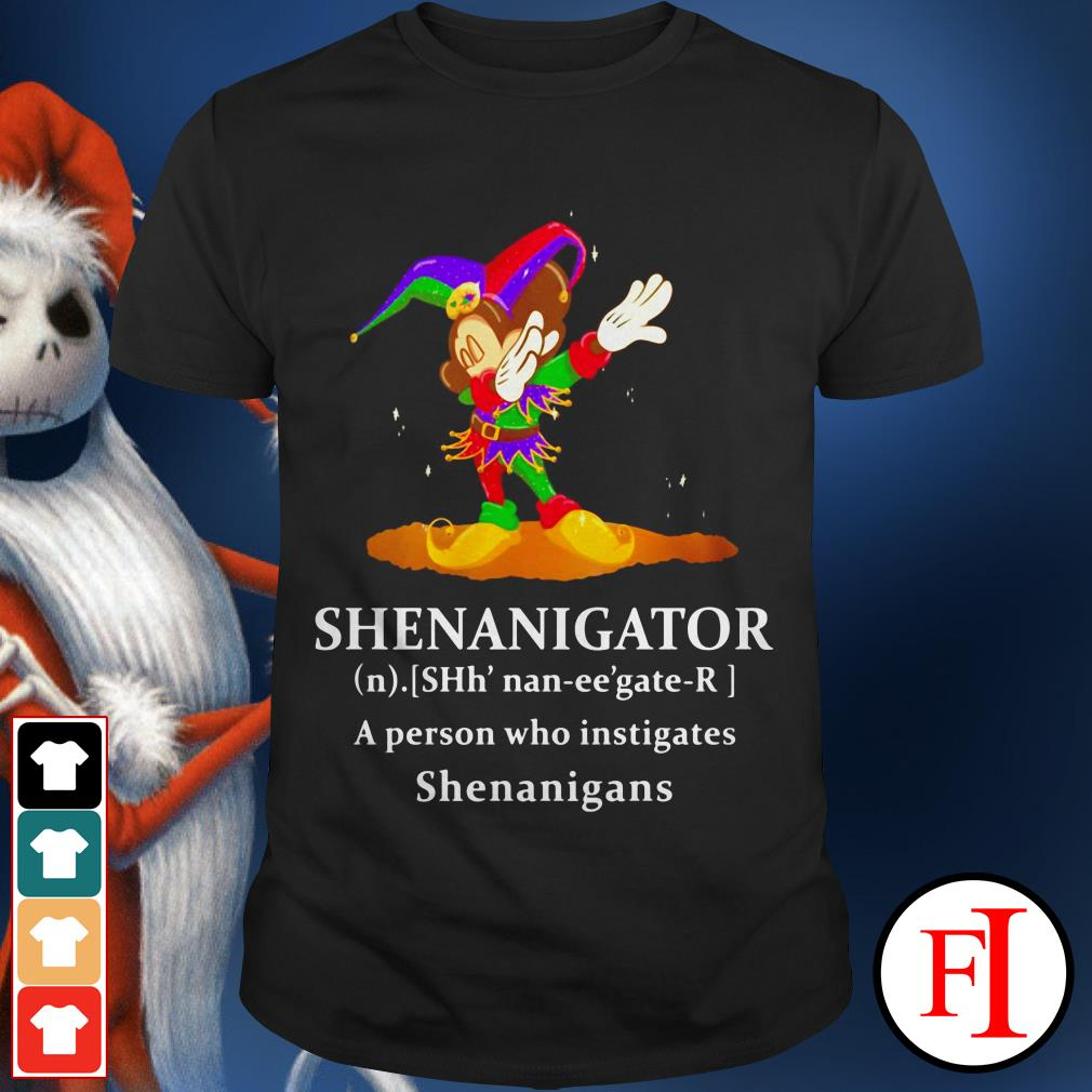 Lovely Mickey Mouse dabbing Shenanigator a person who instigates Shenanigans shirt