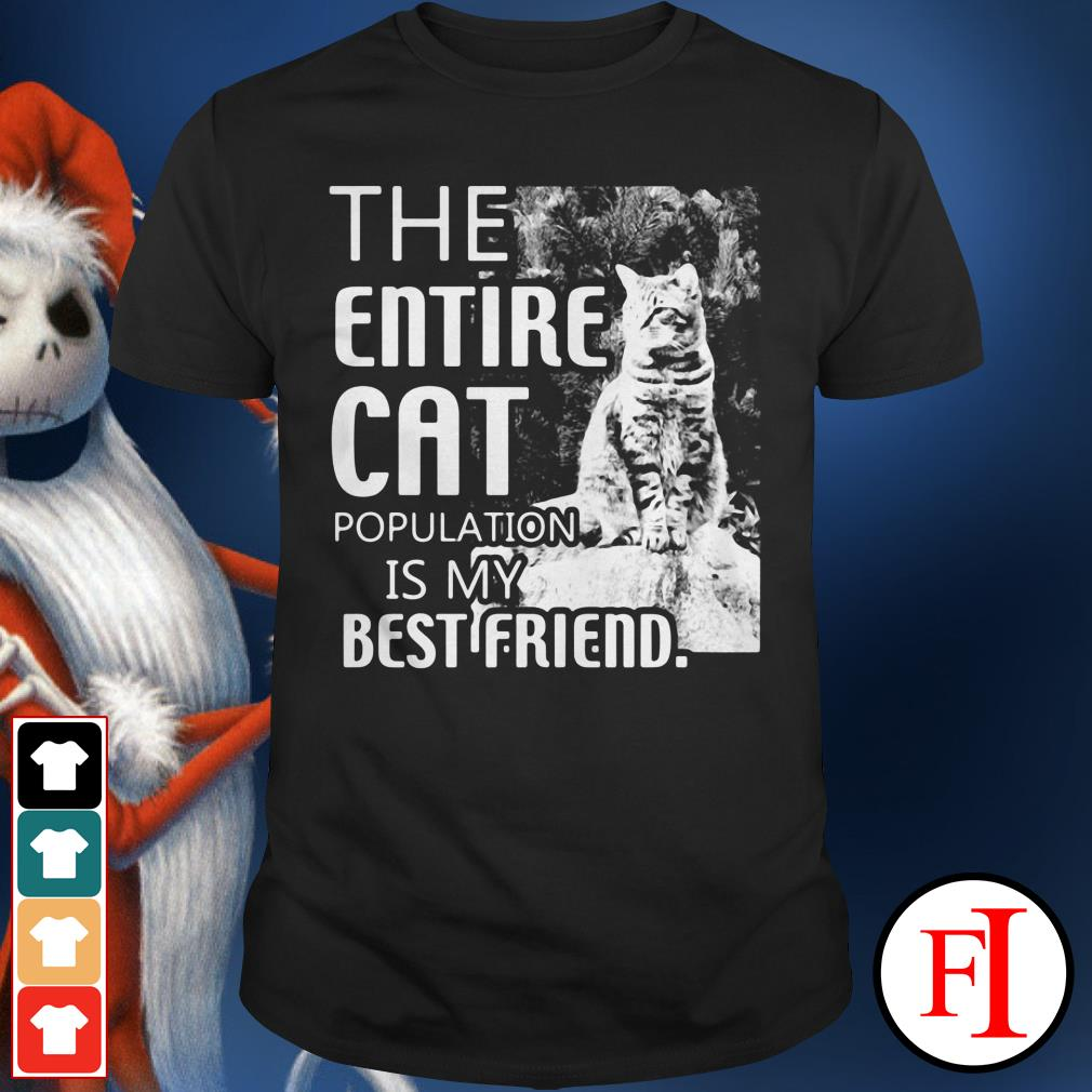Official The entire cat population is my best friend shirt