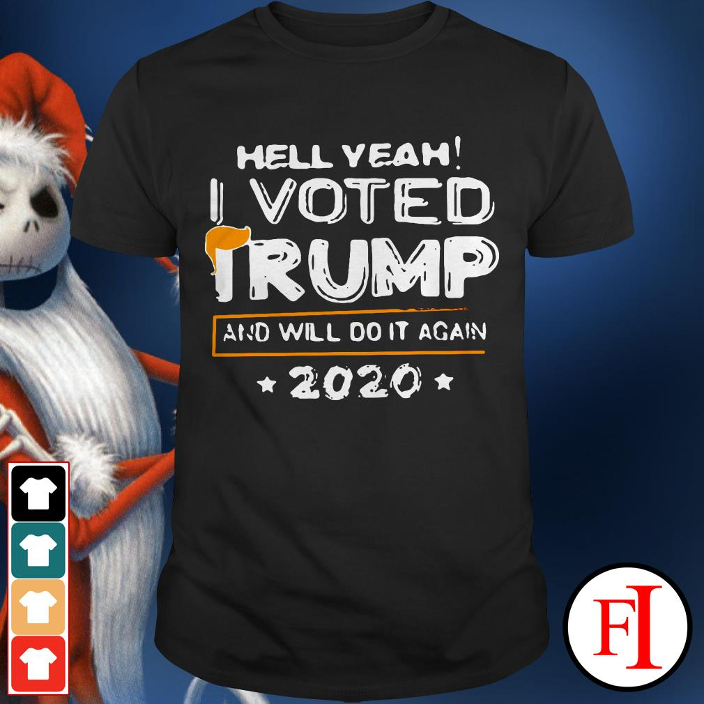 Official Hell yeah I voted Trump and will do it again 2020 IF shirt