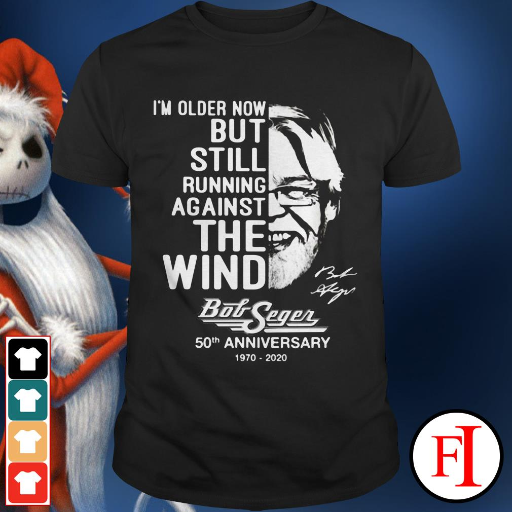 Official I'm older now but still running against the wind Bob Seger 50th anniversary 1970 2020 the signature shirt