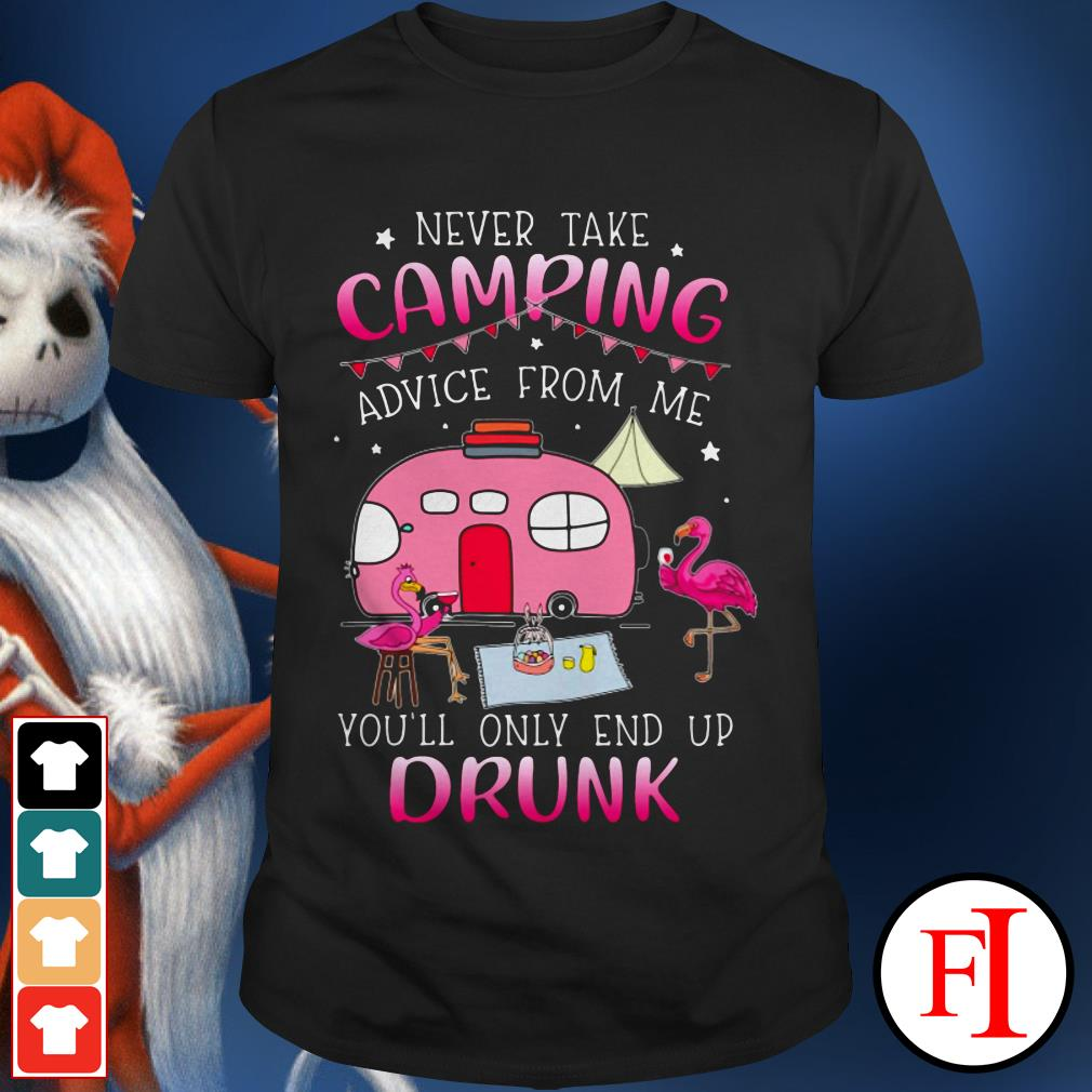 Official Never take camping advice from me you'll only end up drunk shirt