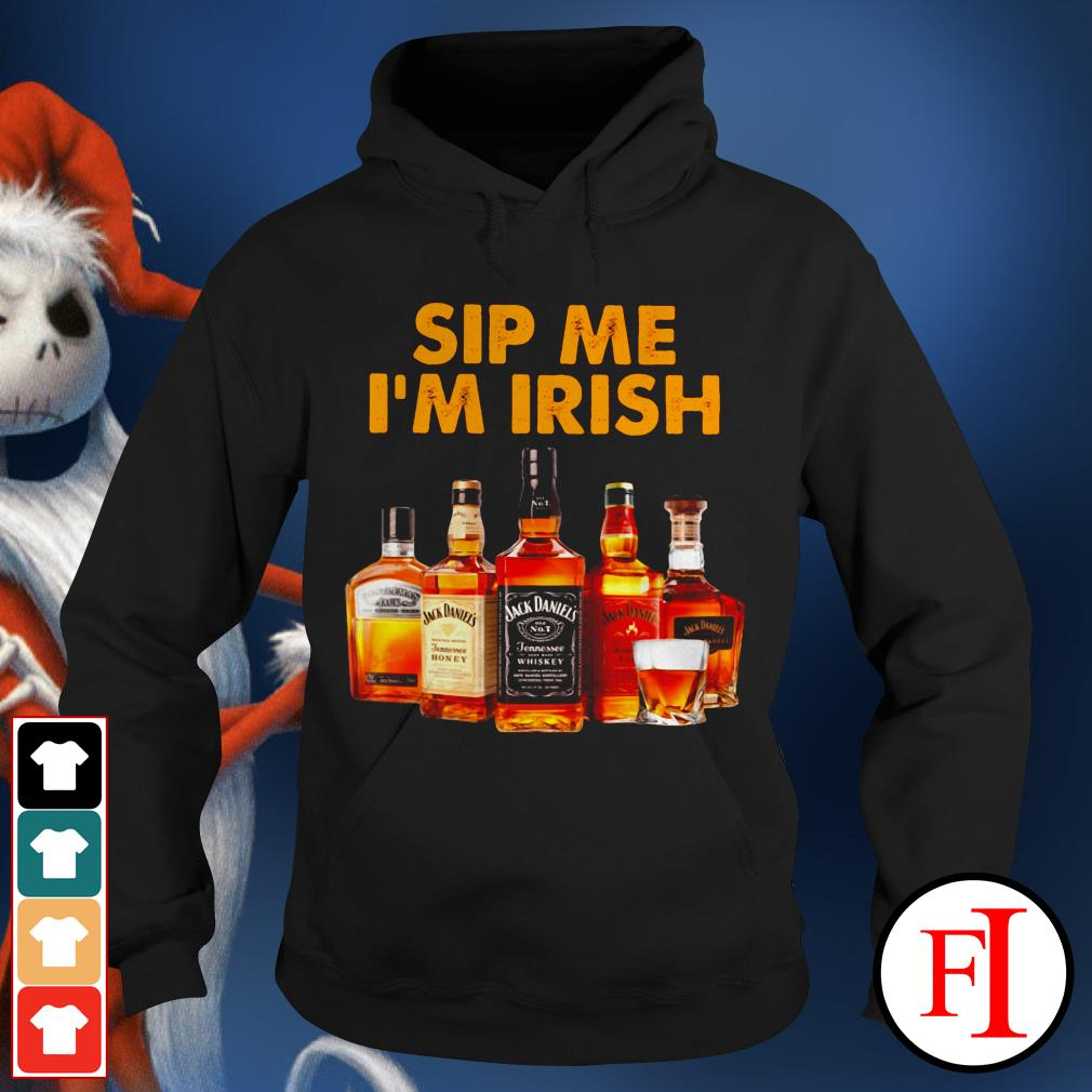 Sip me I'm Irish Jack Daniels Whiskey IF Hoodie