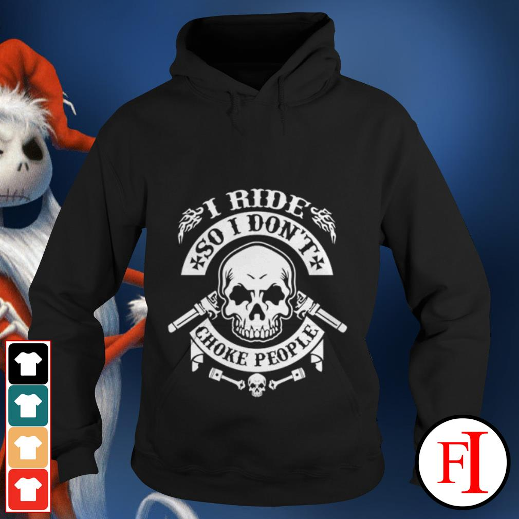 The Skull I ride so I don't choke people Hoodie