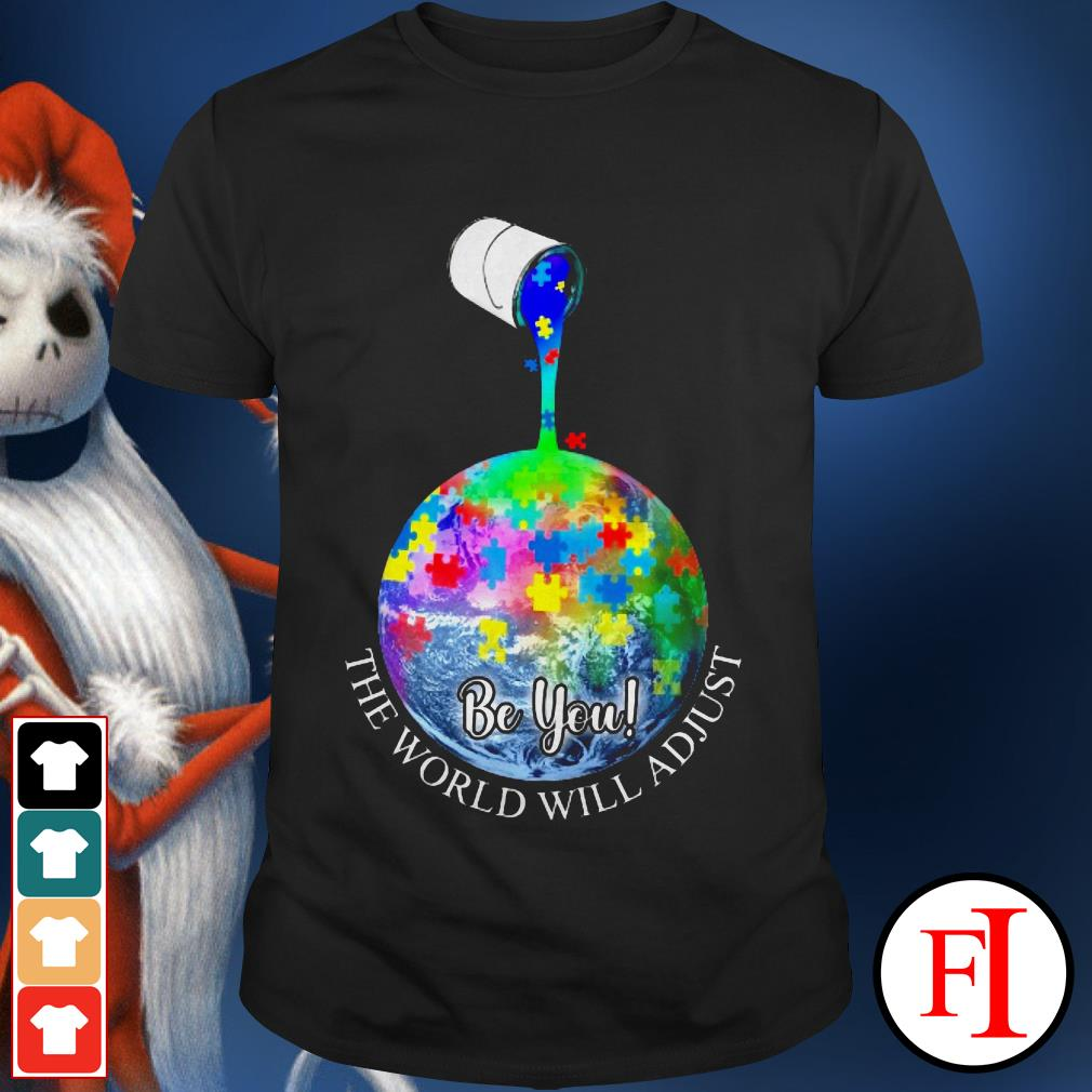 Be You the world will adjust Autism IF shirt