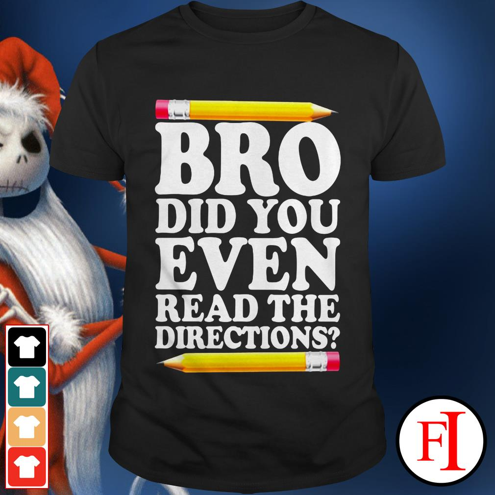 Yellow Bro did you even read the directions IF shirt