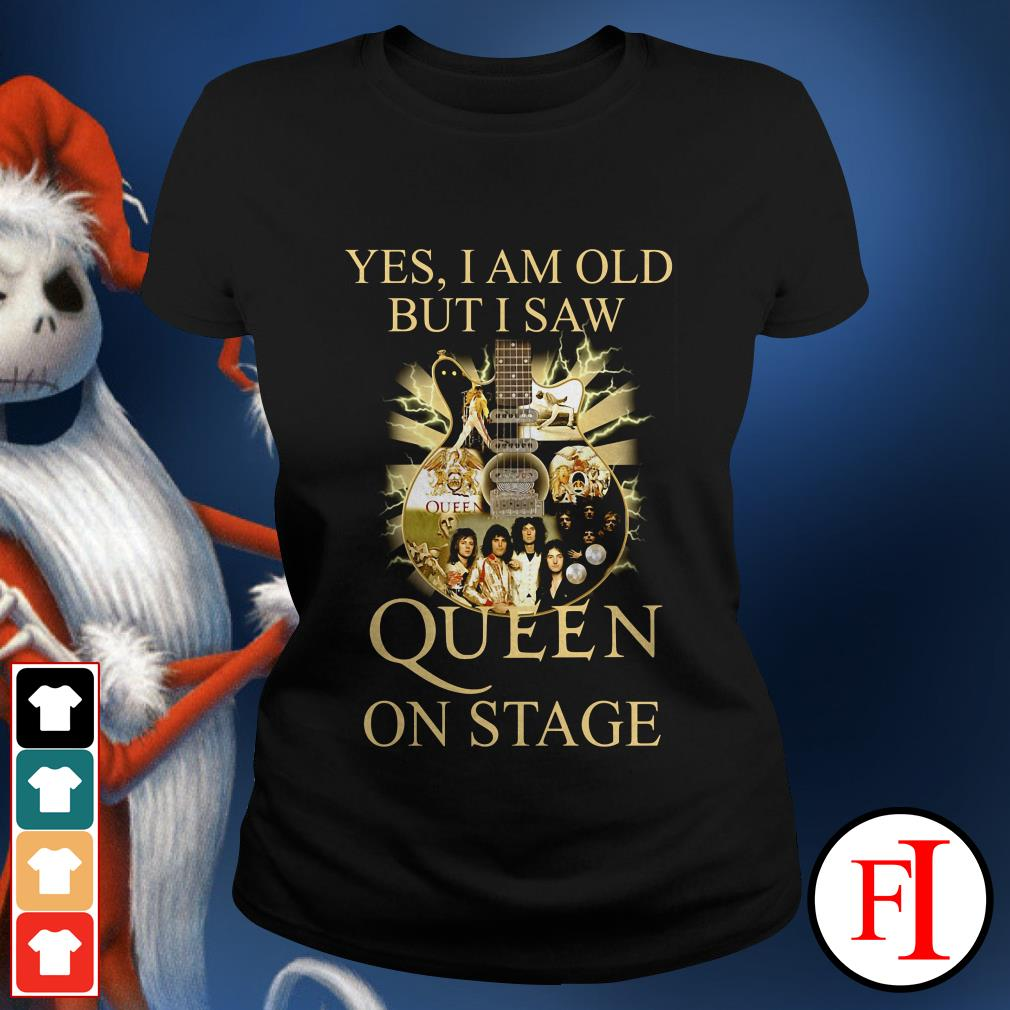 Yes I am old but I saw Queen on stage IF Ladies tee