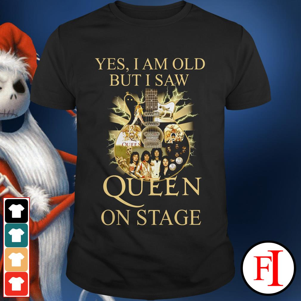 Yes I am old but I saw Queen on stage IF shirt
