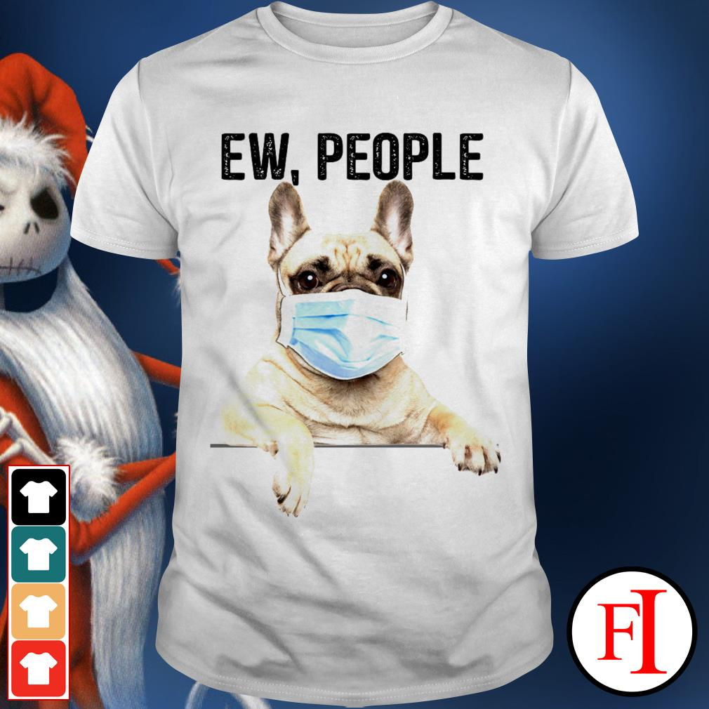 Bulldog face mask ew people love IF shirt