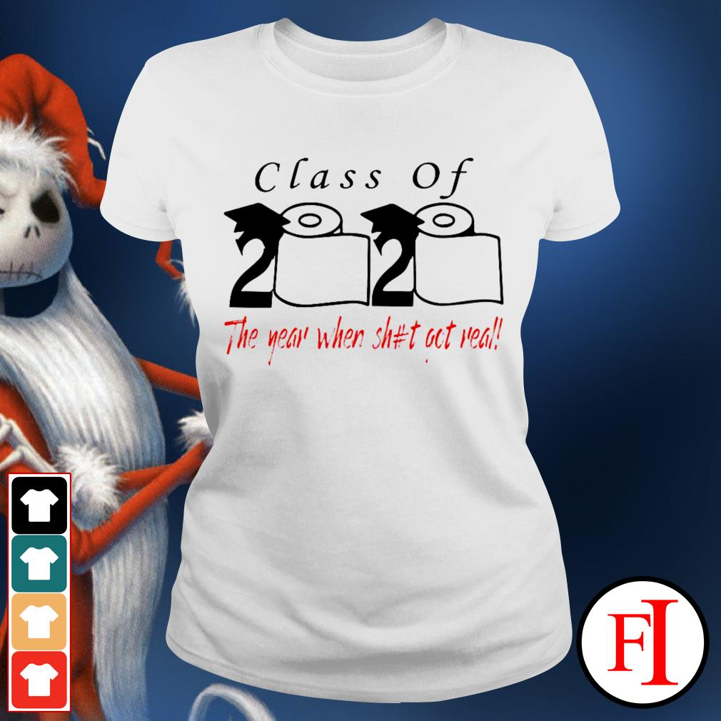 Class of 2020 The Year When Shit Got Real love IF Ladies tee