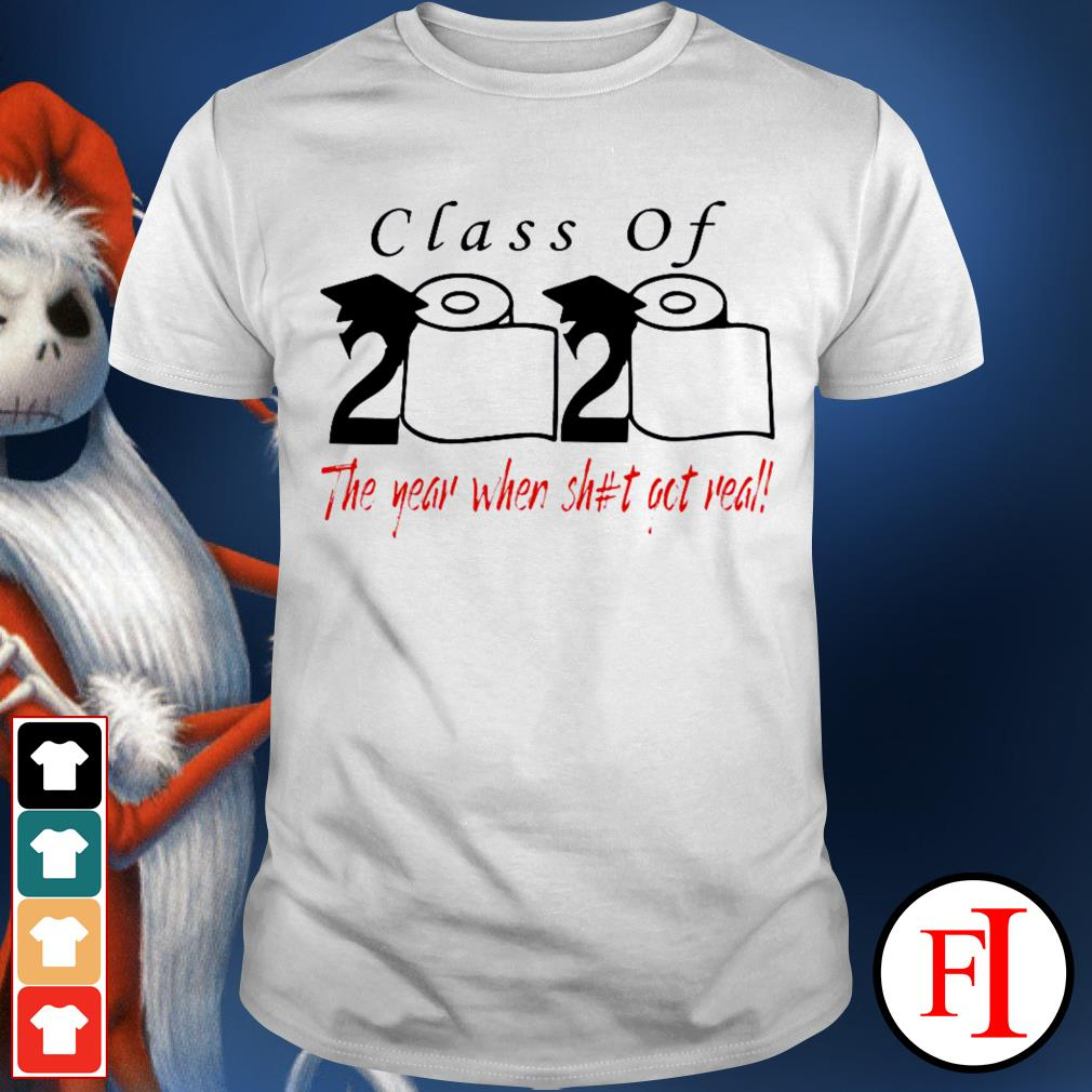 Class of 2020 The Year When Shit Got Real love IF shirt